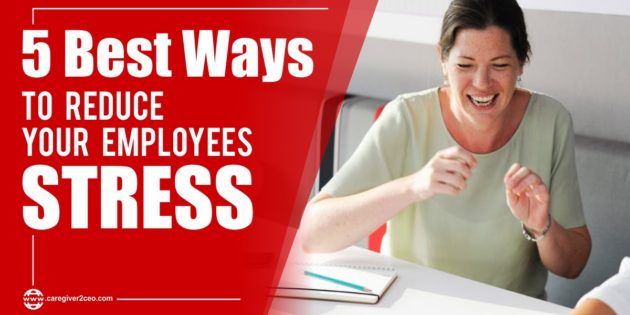 5 Best Ways to Reduce Your Employees Stress